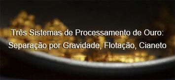 Três Sistemas de Processamento de Ouro